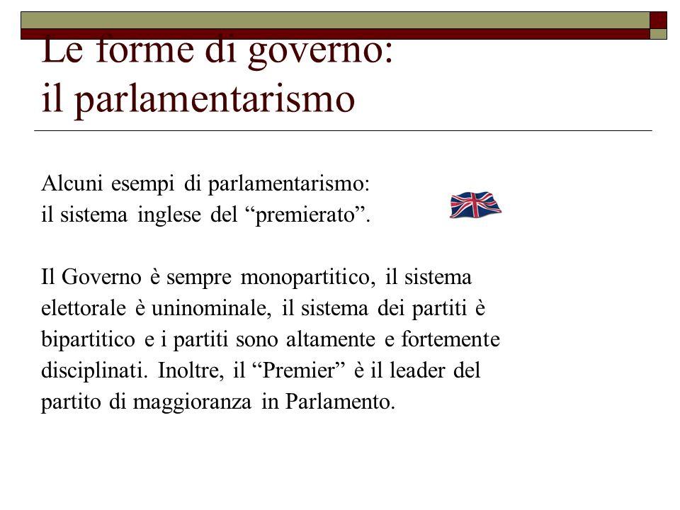 Le forme di governo: il parlamentarismo Alcuni esempi di parlamentarismo: il sistema inglese del premierato. Il Governo è sempre monopartitico, il sis