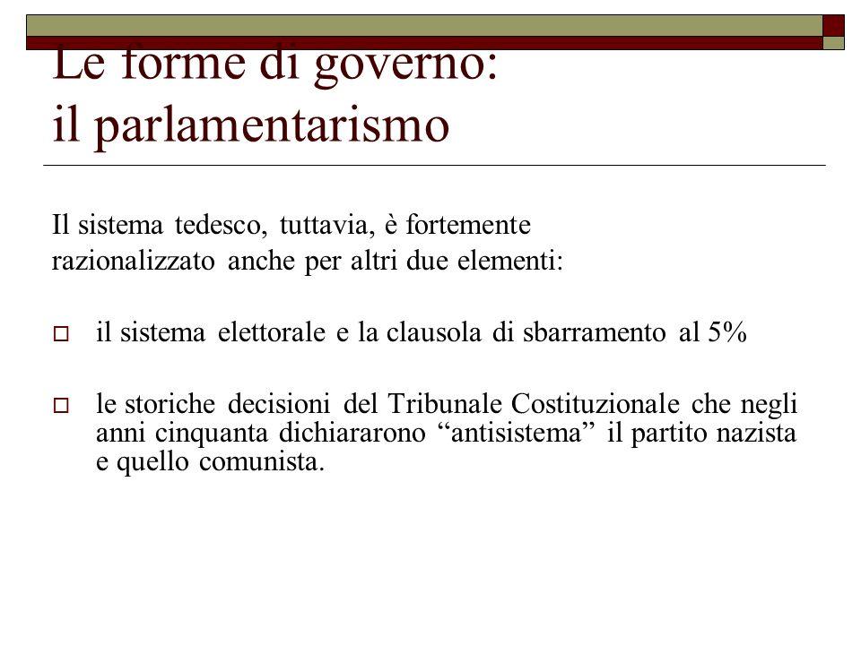 Le forme di governo: il parlamentarismo Il sistema tedesco, tuttavia, è fortemente razionalizzato anche per altri due elementi: il sistema elettorale
