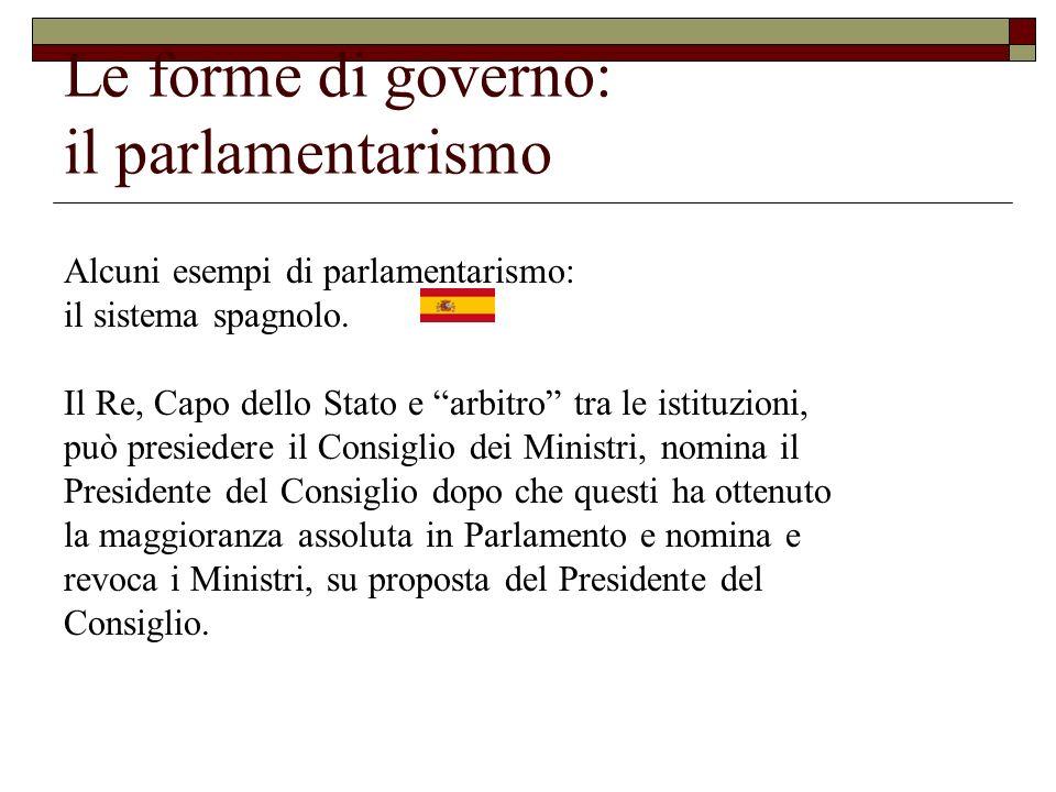 Alcuni esempi di parlamentarismo: il sistema spagnolo. Il Re, Capo dello Stato e arbitro tra le istituzioni, può presiedere il Consiglio dei Ministri,