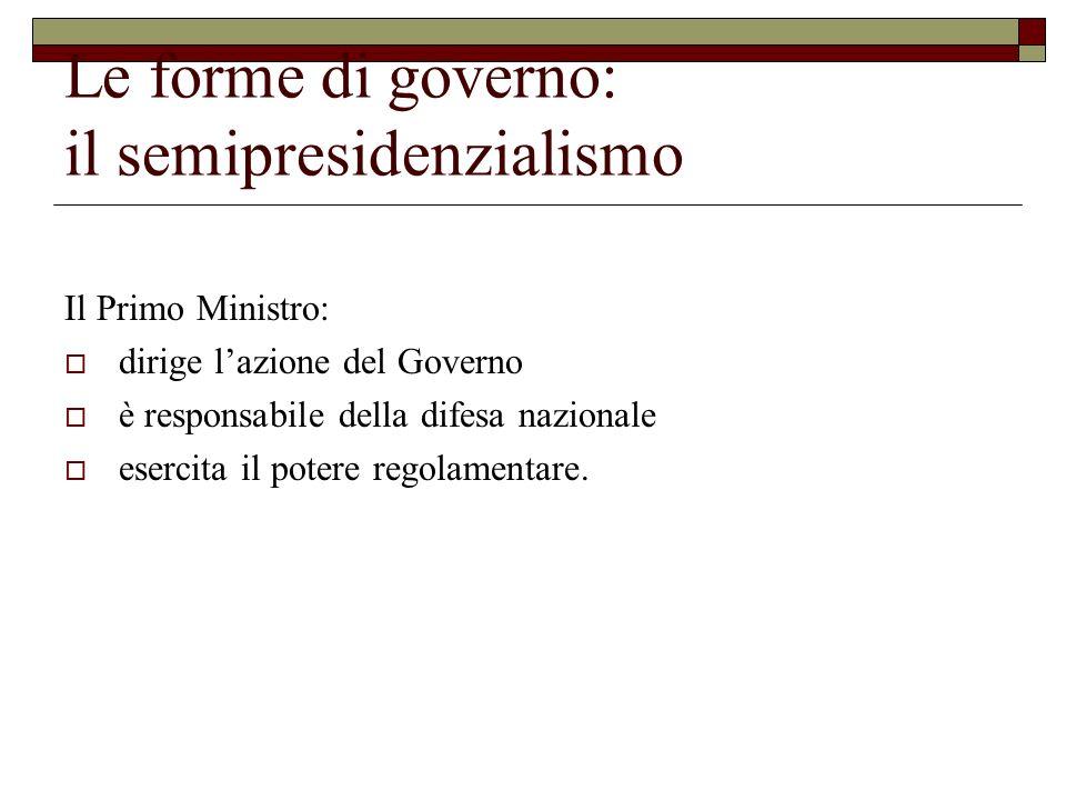 Le forme di governo: il semipresidenzialismo Il Primo Ministro: dirige lazione del Governo è responsabile della difesa nazionale esercita il potere re