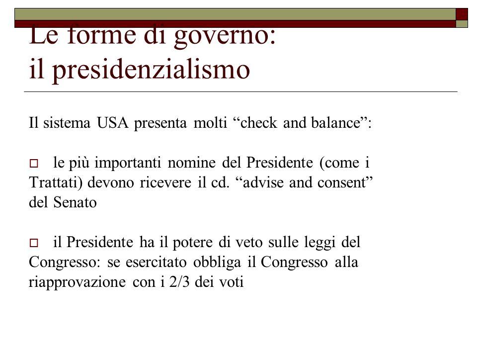 Le forme di governo: il presidenzialismo Il sistema USA presenta molti check and balance: le più importanti nomine del Presidente (come i Trattati) de