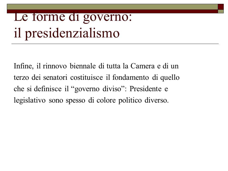 Le forme di governo: il presidenzialismo Infine, il rinnovo biennale di tutta la Camera e di un terzo dei senatori costituisce il fondamento di quello