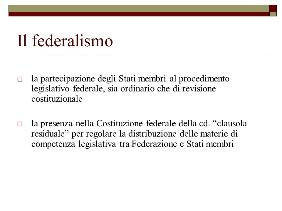 Il federalismo la partecipazione degli Stati membri al procedimento legislativo federale, sia ordinario che di revisione costituzionale la presenza ne