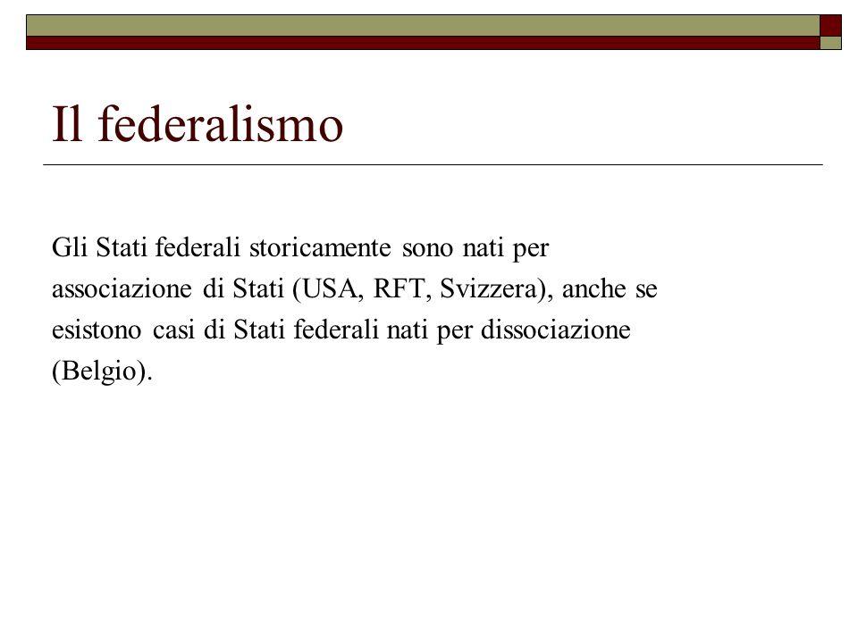 Il federalismo Gli Stati federali storicamente sono nati per associazione di Stati (USA, RFT, Svizzera), anche se esistono casi di Stati federali nati