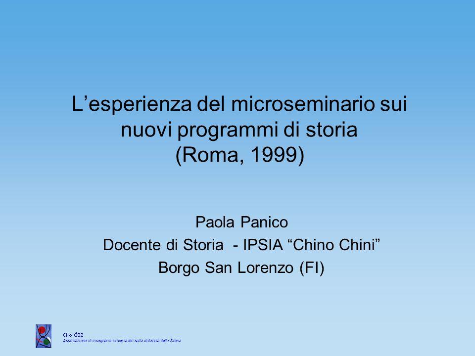 Lesperienza del microseminario sui nuovi programmi di storia (Roma, 1999) Paola Panico Docente di Storia - IPSIA Chino Chini Borgo San Lorenzo (FI)