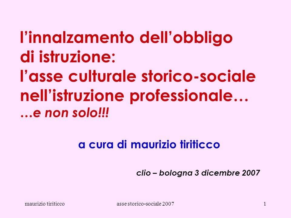 maurizio tiriticcoasse storico-sociale 20071 linnalzamento dellobbligo di istruzione: lasse culturale storico-sociale nellistruzione professionale… …e