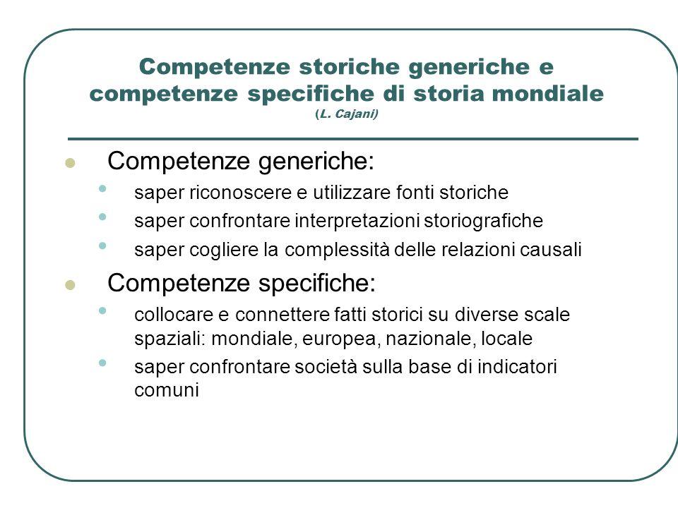 Competenze storiche generiche e competenze specifiche di storia mondiale (L. Cajani) Competenze generiche: saper riconoscere e utilizzare fonti storic
