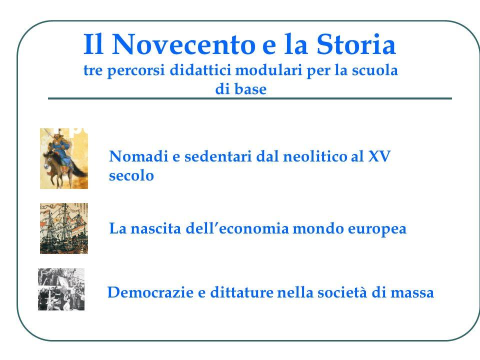 Nomadi e sedentari dal neolitico al XV secolo La nascita delleconomia mondo europea Democrazie e dittature nella società di massa I percorsi didattici