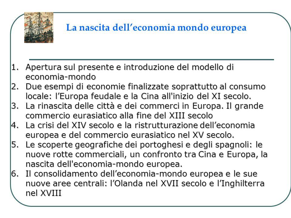 1.Apertura sul presente e introduzione del modello di economia-mondo 2.Due esempi di economie finalizzate soprattutto al consumo locale: lEuropa feuda