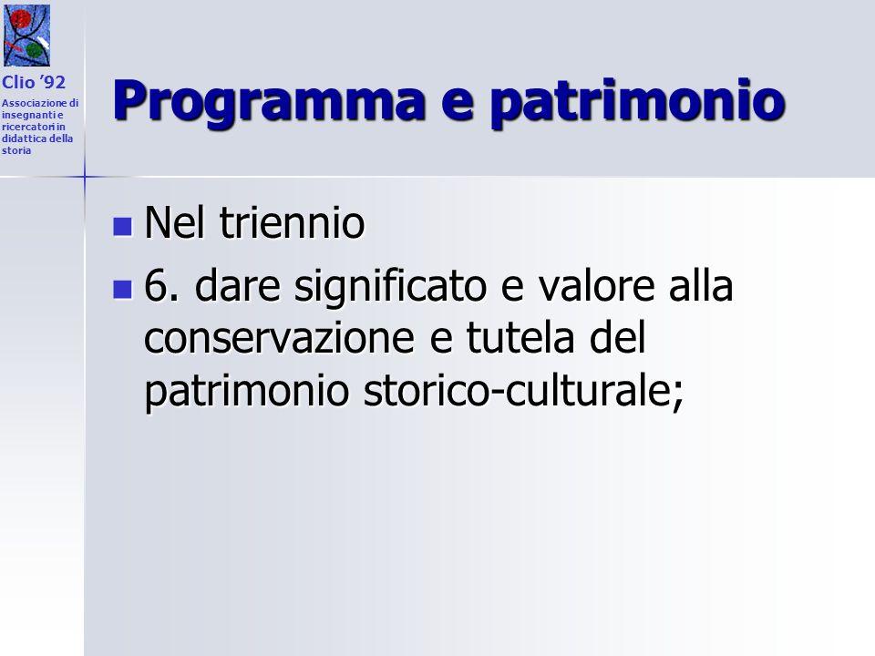 Programma e patrimonio Nel triennio Nel triennio 6. dare significato e valore alla conservazione e tutela del patrimonio storico-culturale; 6. dare si
