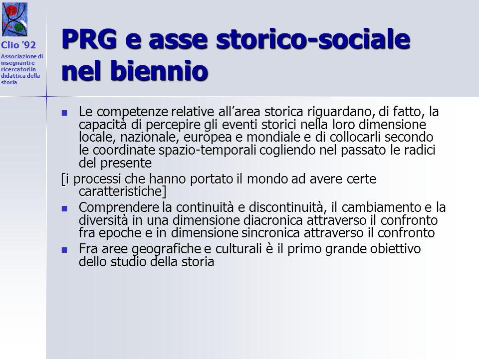 PRG e asse storico-sociale nel biennio Le competenze relative allarea storica riguardano, di fatto, la capacità di percepire gli eventi storici nella