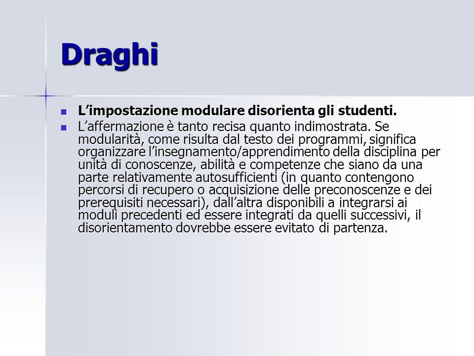 Draghi Limpostazione modulare disorienta gli studenti. Limpostazione modulare disorienta gli studenti. Laffermazione è tanto recisa quanto indimostrat