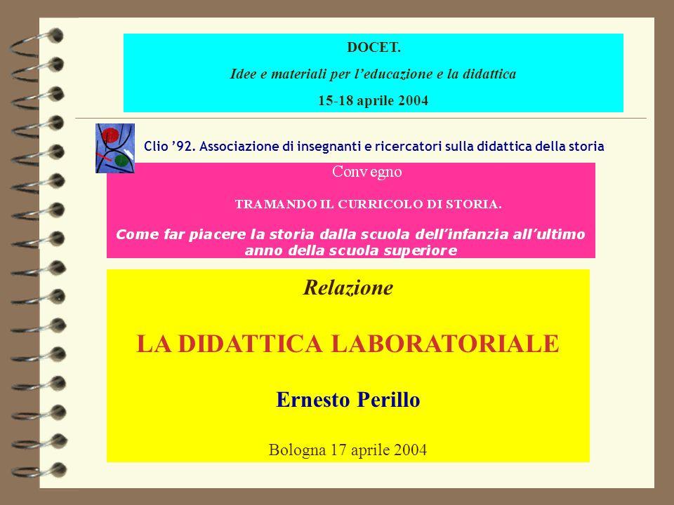 Relazione LA DIDATTICA LABORATORIALE Ernesto Perillo Bologna 17 aprile 2004 DOCET. Idee e materiali per leducazione e la didattica 15-18 aprile 2004 C