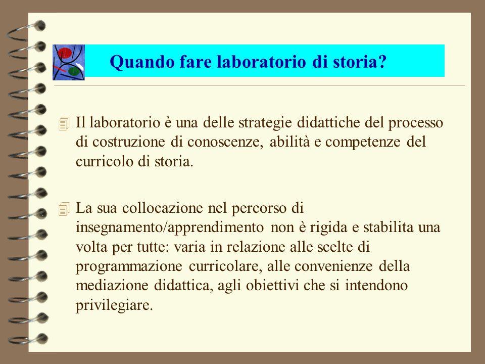 4 Il laboratorio è una delle strategie didattiche del processo di costruzione di conoscenze, abilità e competenze del curricolo di storia. 4 La sua co