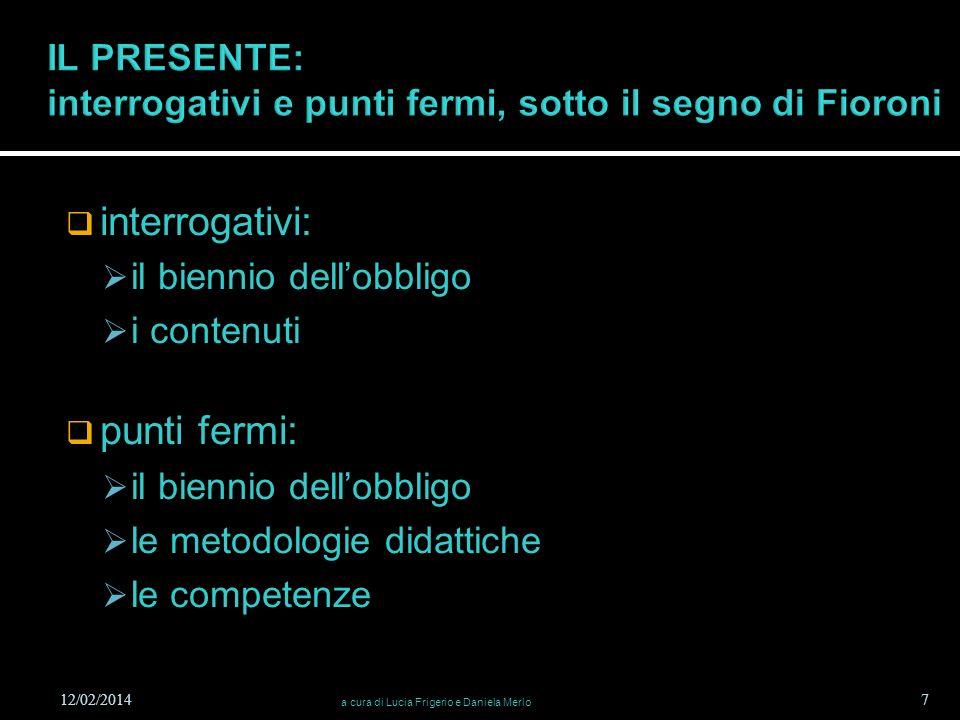interrogativi: il biennio dellobbligo i contenuti punti fermi: il biennio dellobbligo le metodologie didattiche le competenze 12/02/2014 a cura di Luc