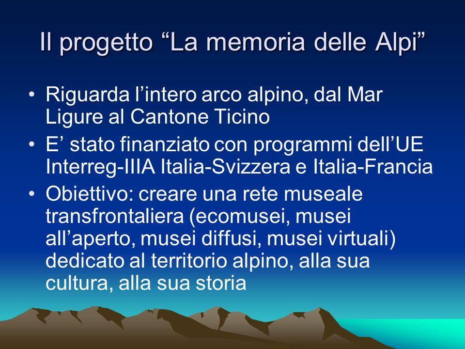 Il progetto La memoria delle Alpi Riguarda lintero arco alpino, dal Mar Ligure al Cantone Ticino E stato finanziato con programmi dellUE Interreg-IIIA