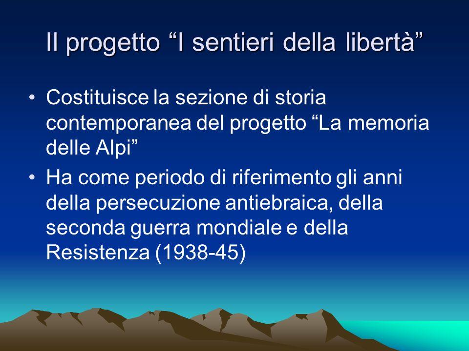 Il progetto I sentieri della libertà Costituisce la sezione di storia contemporanea del progetto La memoria delle Alpi Ha come periodo di riferimento
