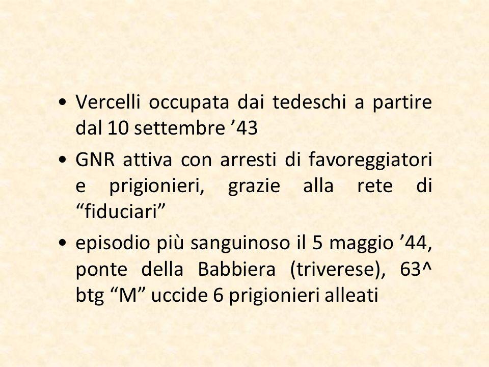 Vercelli occupata dai tedeschi a partire dal 10 settembre 43 GNR attiva con arresti di favoreggiatori e prigionieri, grazie alla rete di fiduciari epi