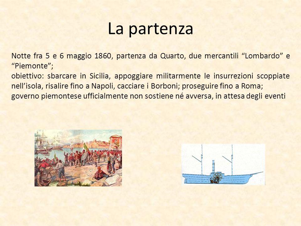 La partenza Notte fra 5 e 6 maggio 1860, partenza da Quarto, due mercantili Lombardo e Piemonte; obiettivo: sbarcare in Sicilia, appoggiare militarmen