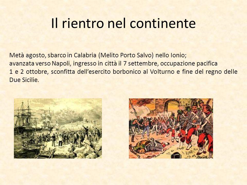 Il rientro nel continente Metà agosto, sbarco in Calabria (Melito Porto Salvo) nello Ionio; avanzata verso Napoli, ingresso in città il 7 settembre, o