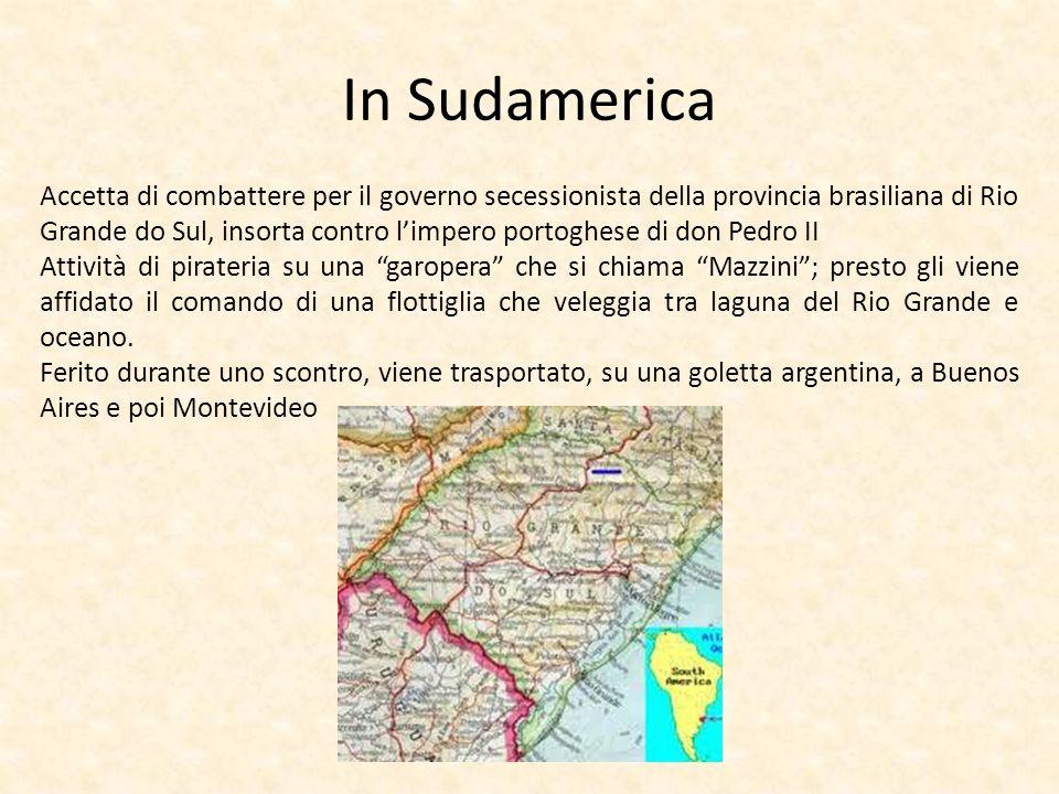 In Sudamerica Accetta di combattere per il governo secessionista della provincia brasiliana di Rio Grande do Sul, insorta contro limpero portoghese di