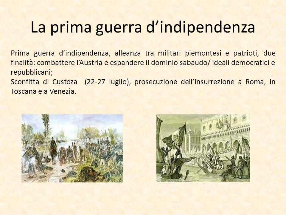 La prima guerra dindipendenza Prima guerra dindipendenza, alleanza tra militari piemontesi e patrioti, due finalità: combattere lAustria e espandere i