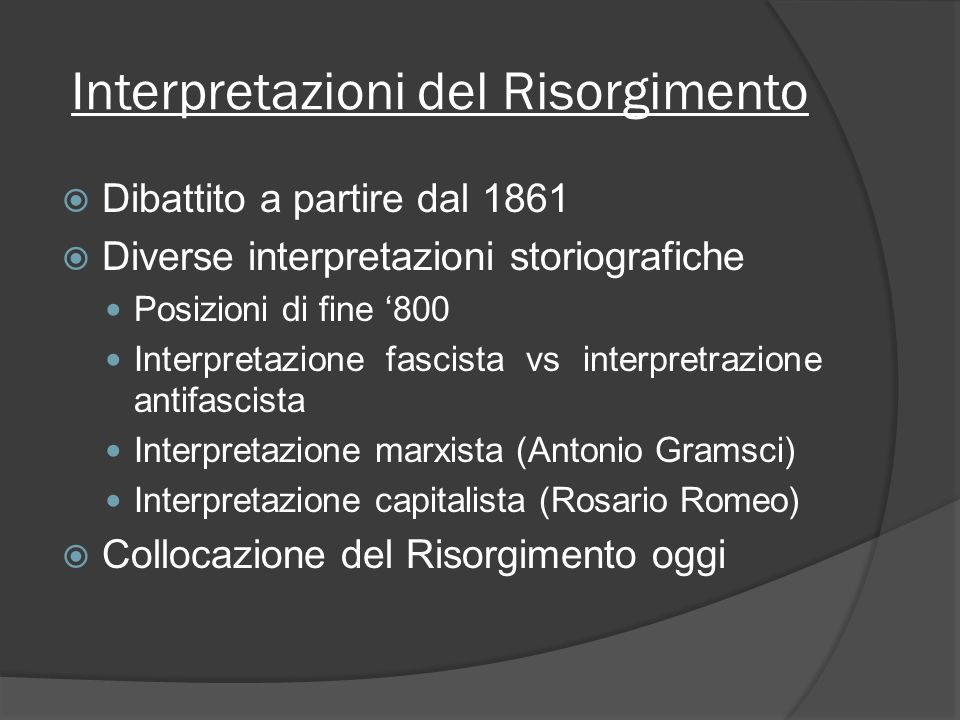 Interpretazioni del Risorgimento Dibattito a partire dal 1861 Diverse interpretazioni storiografiche Posizioni di fine 800 Interpretazione fascista vs