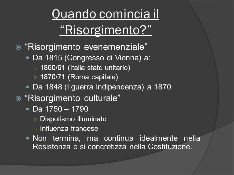 Quando comincia il Risorgimento? Risorgimento evenemenziale Da 1815 (Congresso di Vienna) a: 1860/61 (Italia stato unitario) 1870/71 (Roma capitale) D