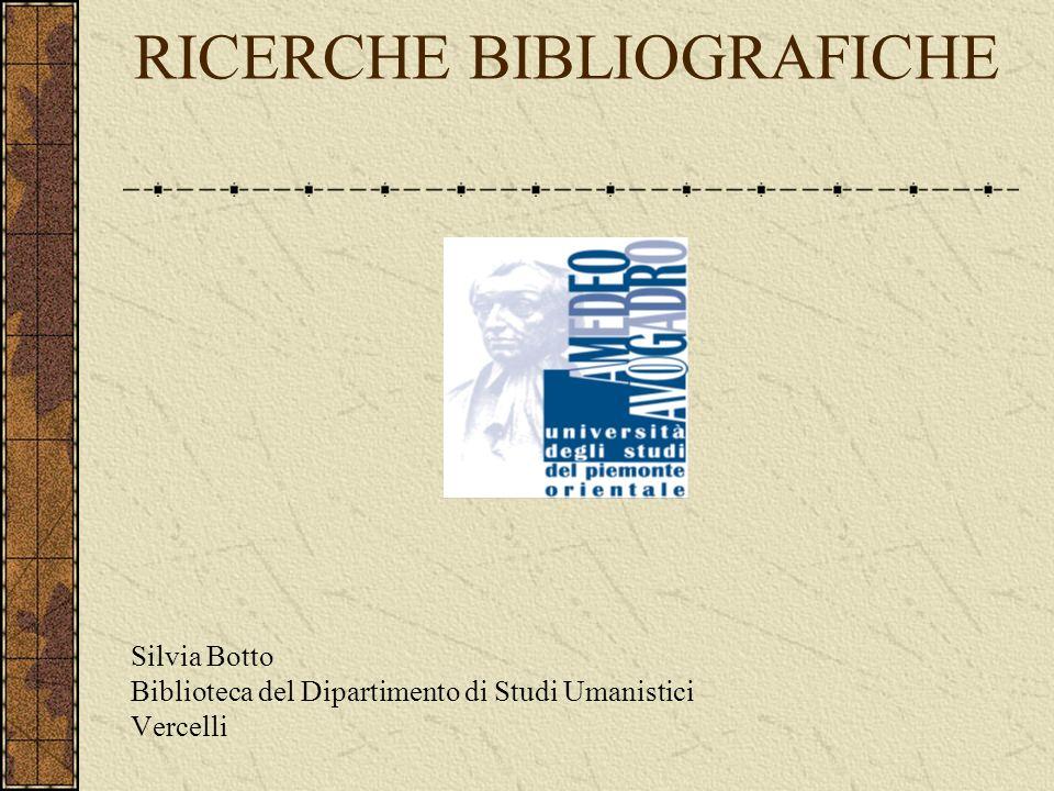 RICERCHE BIBLIOGRAFICHE Silvia Botto Biblioteca del Dipartimento di Studi Umanistici Vercelli