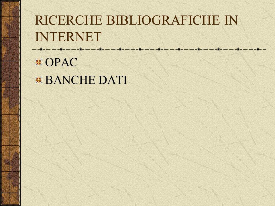 RICERCHE BIBLIOGRAFICHE IN INTERNET OPAC BANCHE DATI
