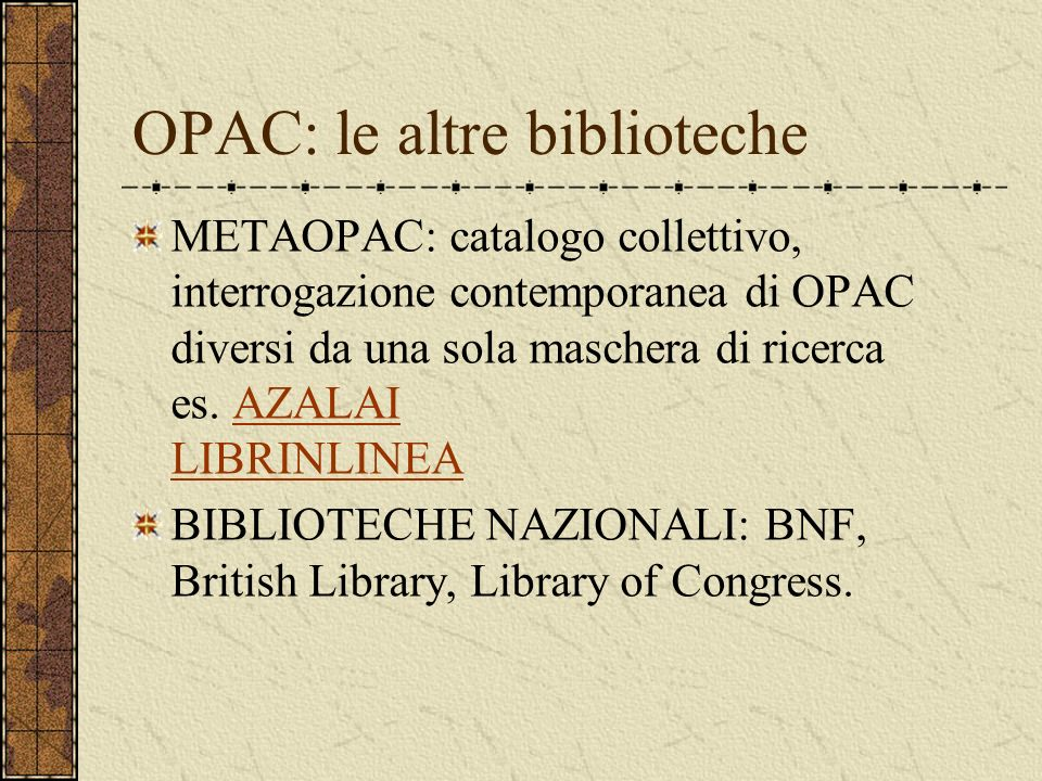 OPAC: le altre biblioteche METAOPAC: catalogo collettivo, interrogazione contemporanea di OPAC diversi da una sola maschera di ricerca es.