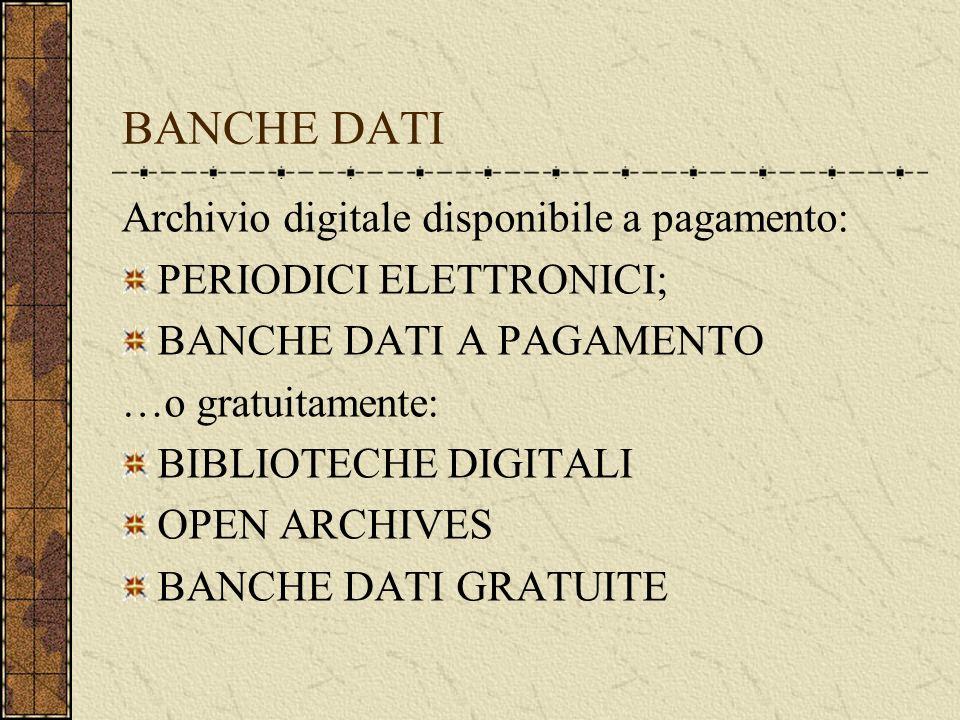 BANCHE DATI Archivio digitale disponibile a pagamento: PERIODICI ELETTRONICI; BANCHE DATI A PAGAMENTO …o gratuitamente: BIBLIOTECHE DIGITALI OPEN ARCHIVES BANCHE DATI GRATUITE