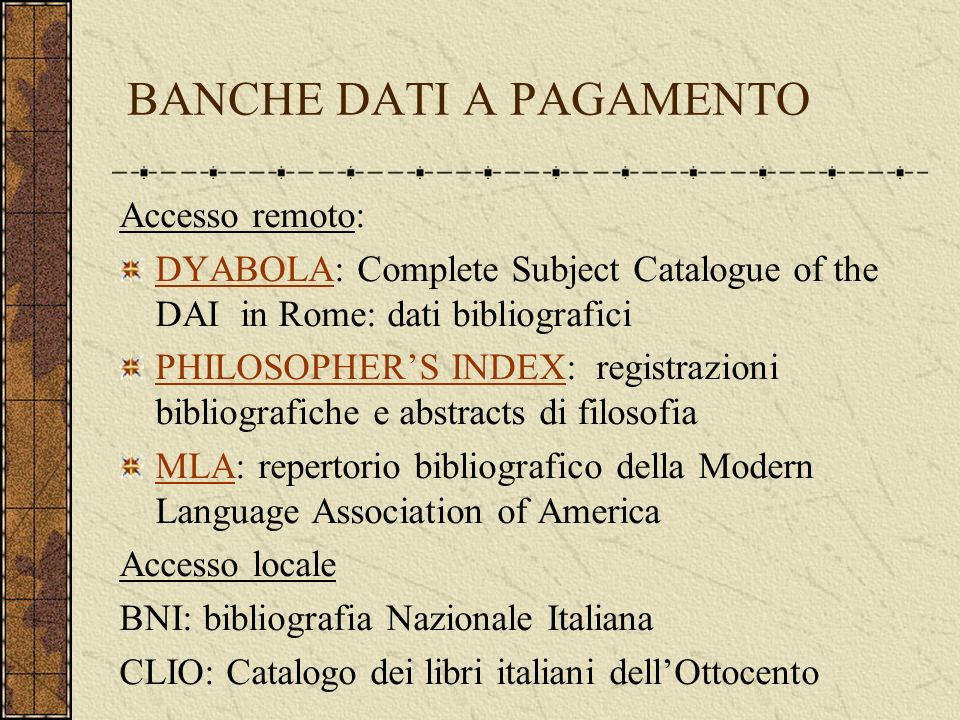 BANCHE DATI A PAGAMENTO Accesso remoto: DYABOLADYABOLA: Complete Subject Catalogue of the DAI in Rome: dati bibliografici PHILOSOPHERS INDEXPHILOSOPHE