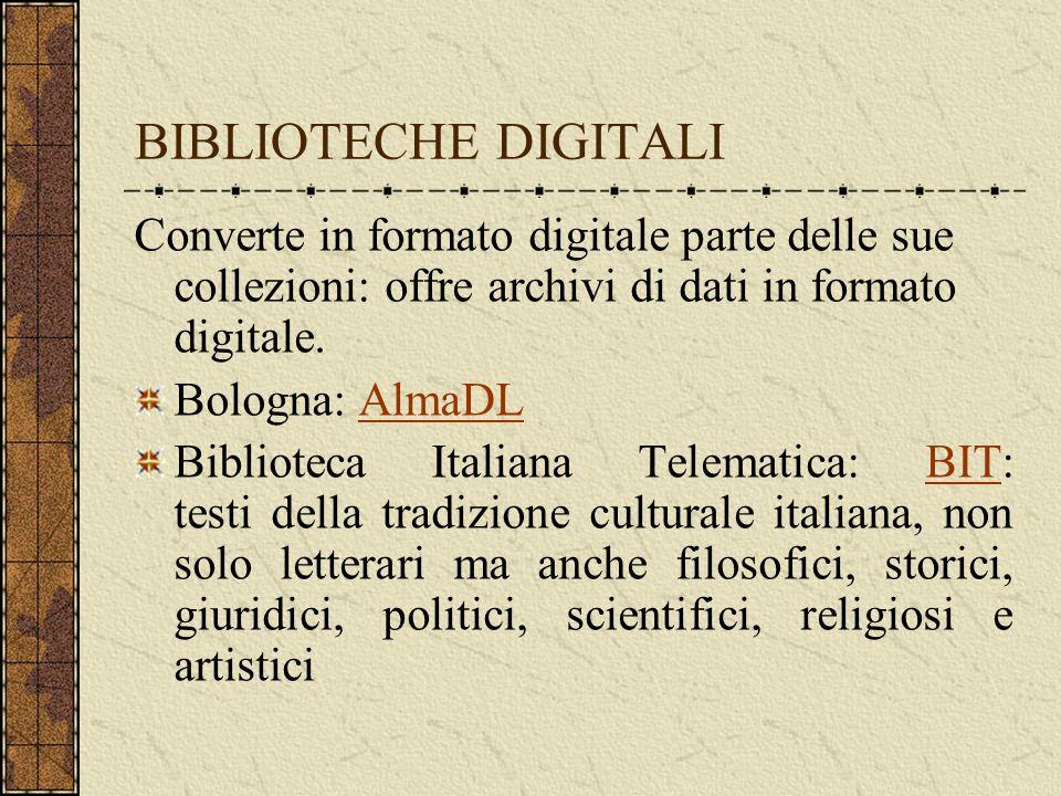 BIBLIOTECHE DIGITALI Converte in formato digitale parte delle sue collezioni: offre archivi di dati in formato digitale.