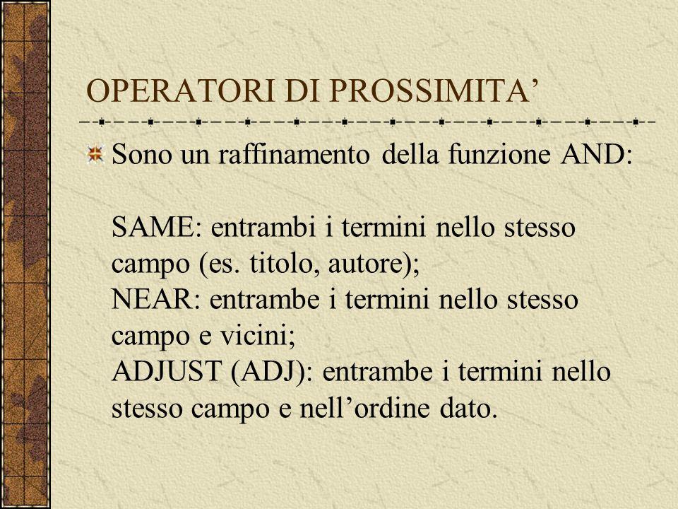 OPERATORI DI PROSSIMITA Sono un raffinamento della funzione AND: SAME: entrambi i termini nello stesso campo (es.