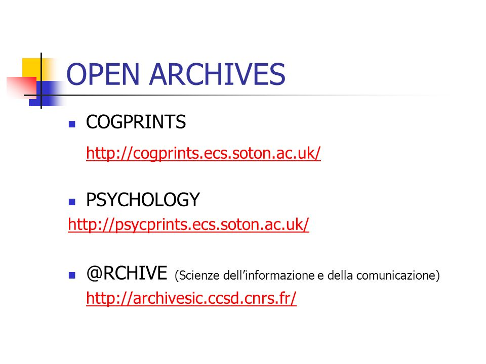 OPEN ARCHIVES COGPRINTS http://cogprints.ecs.soton.ac.uk/ PSYCHOLOGY http://psycprints.ecs.soton.ac.uk/ @RCHIVE (Scienze dellinformazione e della comu