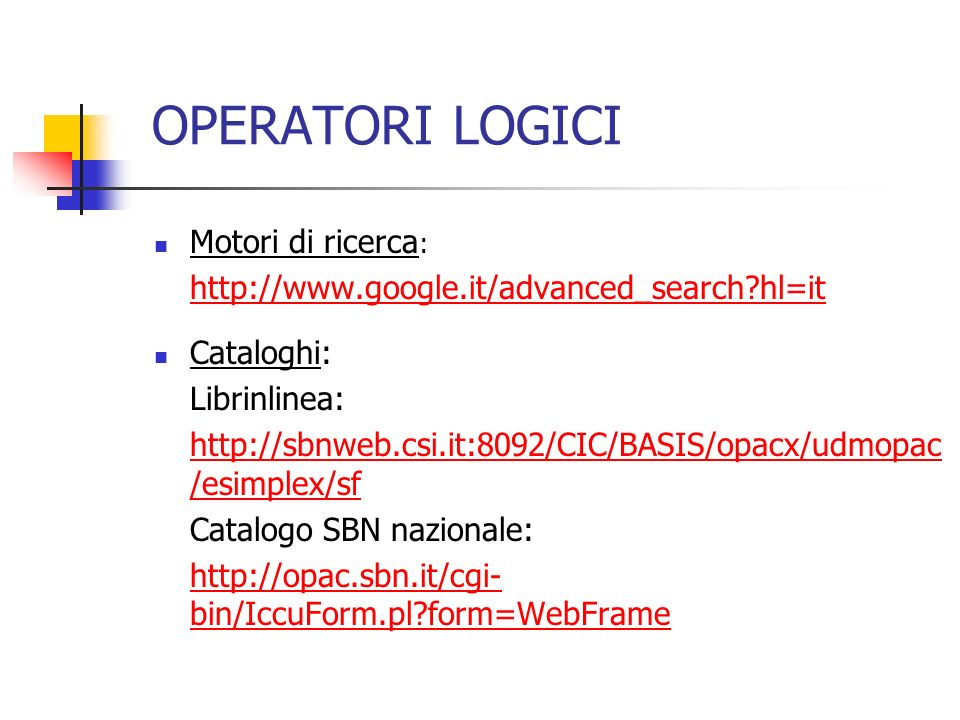 OPERATORI LOGICI Motori di ricerca : http://www.google.it/advanced_search?hl=it Cataloghi: Librinlinea: http://sbnweb.csi.it:8092/CIC/BASIS/opacx/udmo