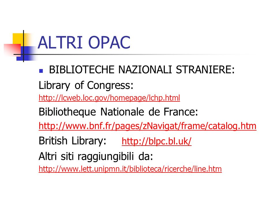 ALTRI OPAC BIBLIOTECHE NAZIONALI STRANIERE: Library of Congress: http://lcweb.loc.gov/homepage/lchp.html Bibliotheque Nationale de France: http://www.