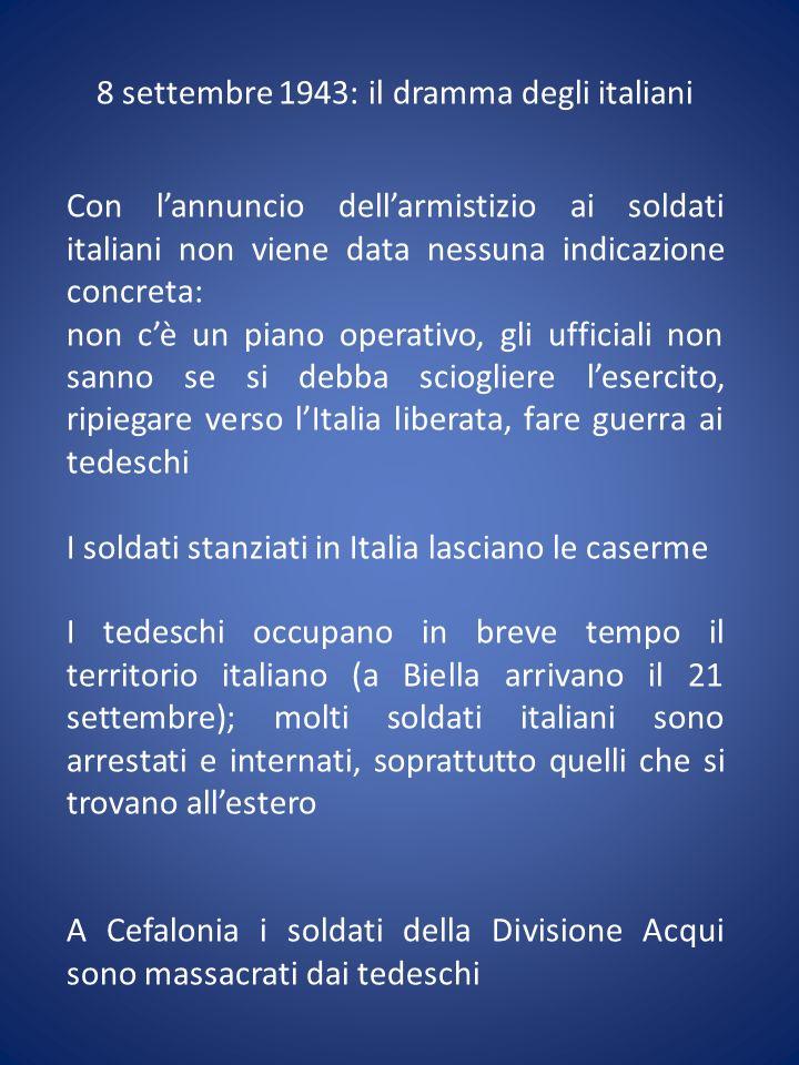 8 settembre 1943: il dramma degli italiani Con lannuncio dellarmistizio ai soldati italiani non viene data nessuna indicazione concreta: non cè un pia