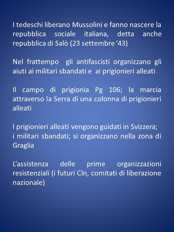 I tedeschi liberano Mussolini e fanno nascere la repubblica sociale italiana, detta anche repubblica di Salò (23 settembre 43) Nel frattempo gli antif