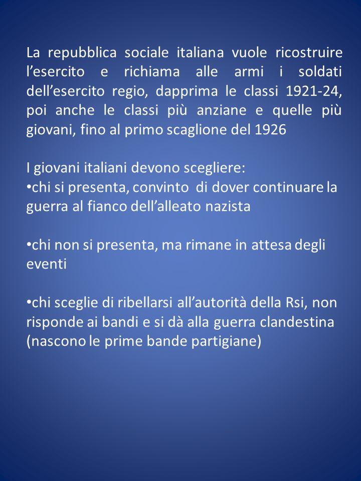 La repubblica sociale italiana vuole ricostruire lesercito e richiama alle armi i soldati dellesercito regio, dapprima le classi 1921-24, poi anche le