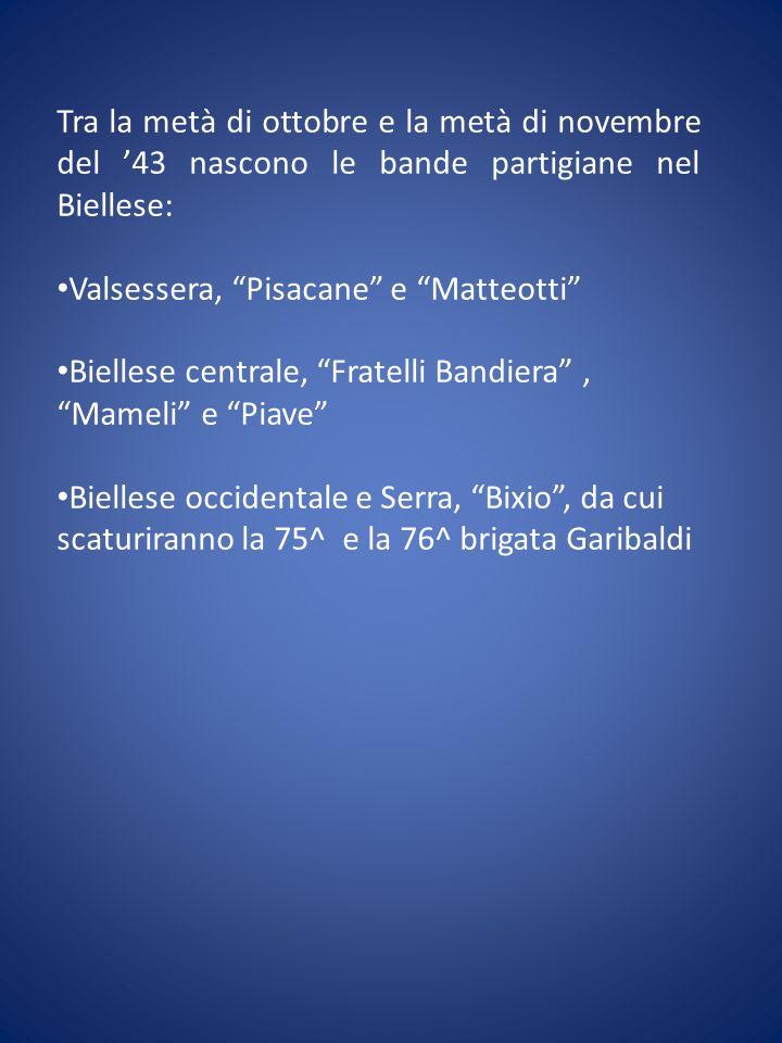 Tra la metà di ottobre e la metà di novembre del 43 nascono le bande partigiane nel Biellese: Valsessera, Pisacane e Matteotti Biellese centrale, Frat