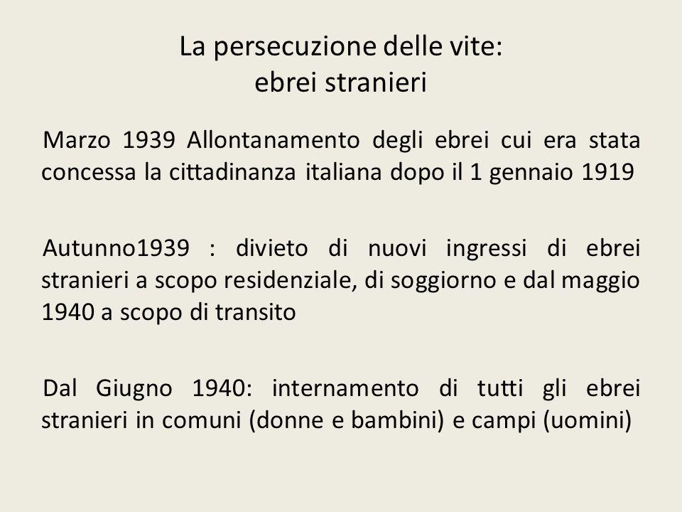La persecuzione delle vite: ebrei stranieri Marzo 1939 Allontanamento degli ebrei cui era stata concessa la cittadinanza italiana dopo il 1 gennaio 19