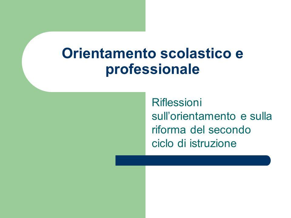Orientamento scolastico e professionale Riflessioni sullorientamento e sulla riforma del secondo ciclo di istruzione