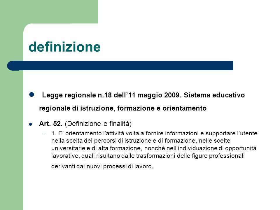 definizione Legge regionale n.18 dell11 maggio 2009. Sistema educativo regionale di istruzione, formazione e orientamento Art. 52. (Definizione e fina