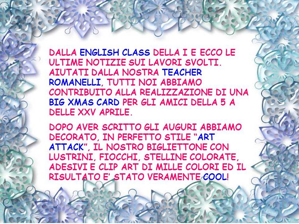 DALLA ENGLISH CLASS DELLA I E ECCO LE ULTIME NOTIZIE SUI LAVORI SVOLTI. AIUTATI DALLA NOSTRA TEACHER ROMANELLI, TUTTI NOI ABBIAMO CONTRIBUITO ALLA REA