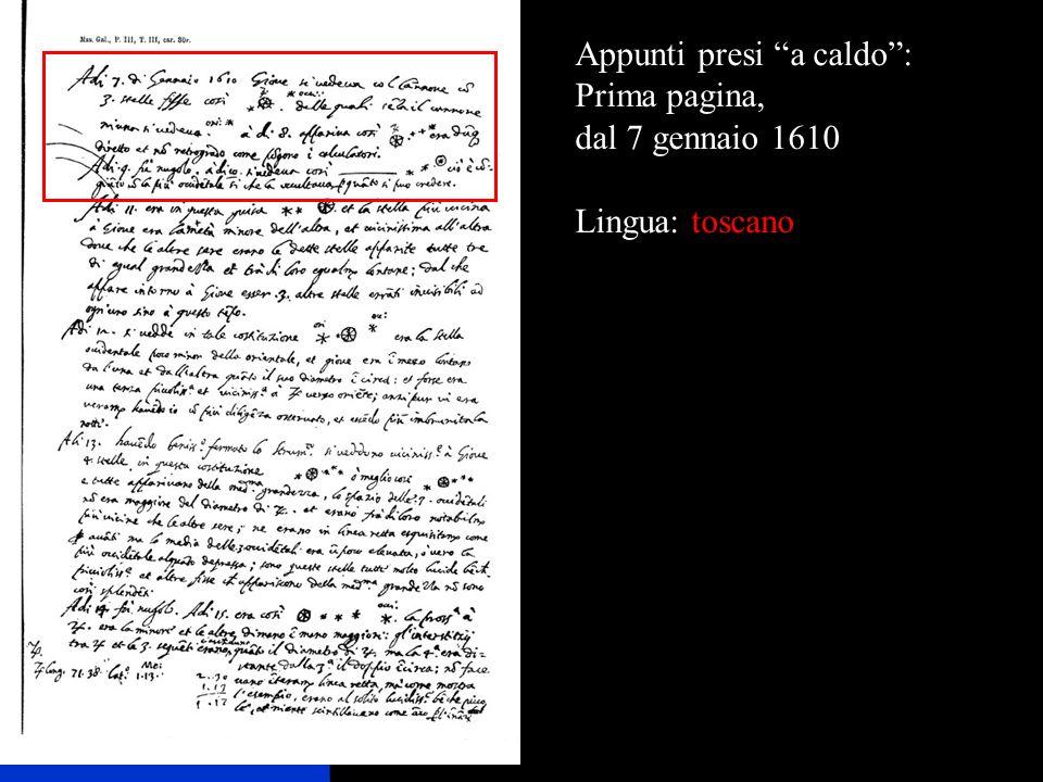 25/11/20093 Dalla prima pagina, appunti del 7-8-9 e 10 gennaio 1610 Le stelline sono i satelliti, il tondo con raggi è Giove Toscanismi: nugolo, niuna