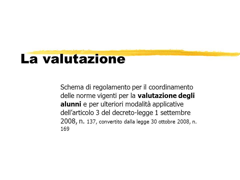 La valutazione Schema di regolamento per il coordinamento delle norme vigenti per la valutazione degli alunni e per ulteriori modalità applicative del