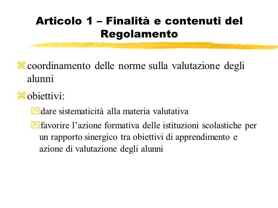 Articolo 1 – Finalità e contenuti del Regolamento coordinamento delle norme sulla valutazione degli alunni zobiettivi: ydare sistematicità alla materi