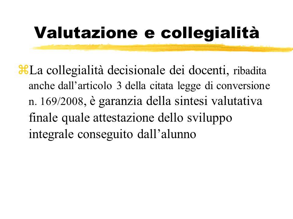 Valutazione e collegialità zLa collegialità decisionale dei docenti, ribadita anche dallarticolo 3 della citata legge di conversione n. 169/2008, è ga